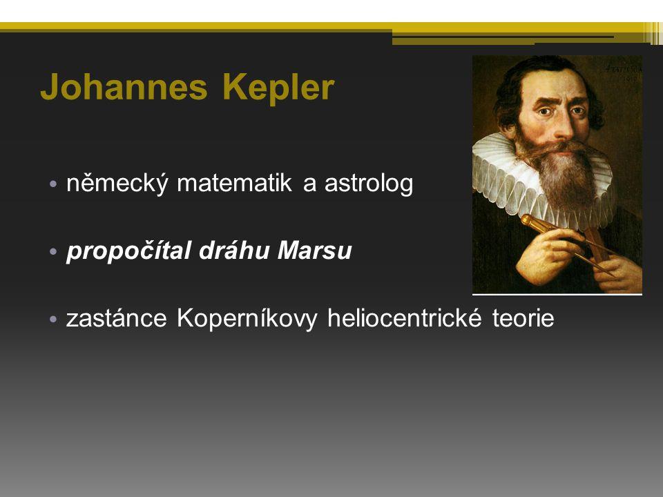 Johannes Kepler německý matematik a astrolog propočítal dráhu Marsu