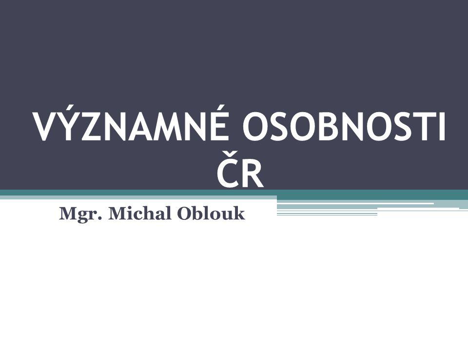 VÝZNAMNÉ OSOBNOSTI ČR Mgr. Michal Oblouk