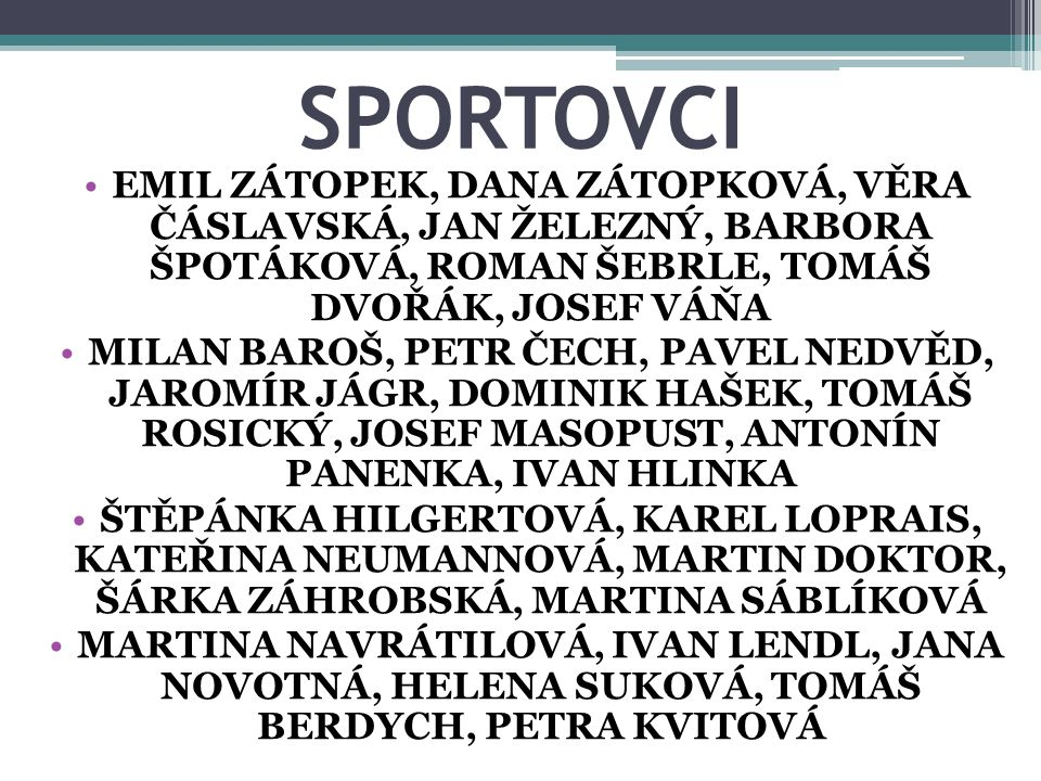 SPORTOVCI EMIL ZÁTOPEK, DANA ZÁTOPKOVÁ, VĚRA ČÁSLAVSKÁ, JAN ŽELEZNÝ, BARBORA ŠPOTÁKOVÁ, ROMAN ŠEBRLE, TOMÁŠ DVOŘÁK, JOSEF VÁŇA.
