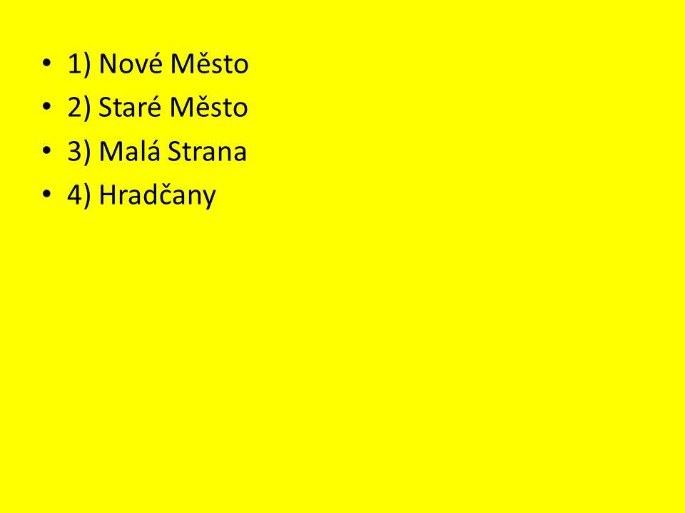 1) Nové Město 2) Staré Město 3) Malá Strana 4) Hradčany