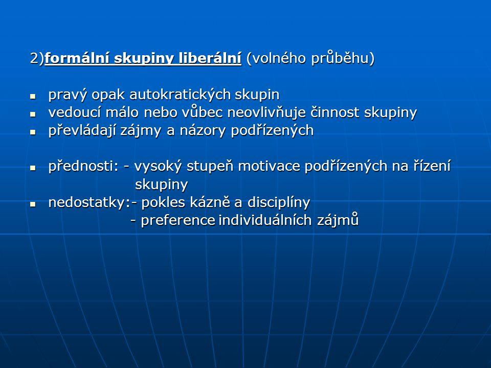 2)formální skupiny liberální (volného průběhu)