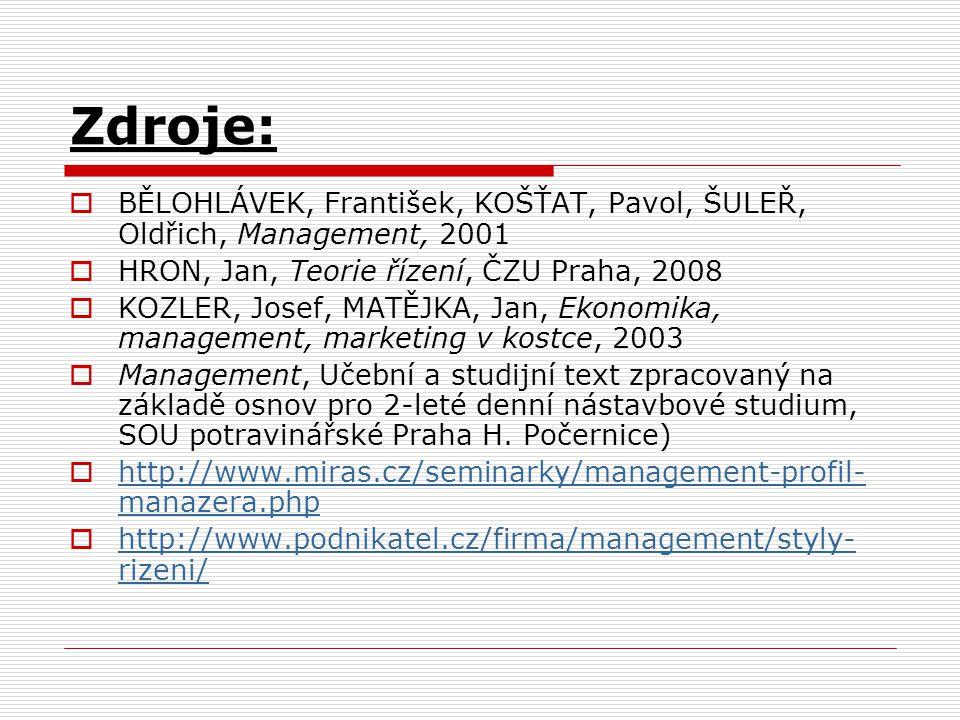 Zdroje: BĚLOHLÁVEK, František, KOŠŤAT, Pavol, ŠULEŘ, Oldřich, Management, 2001. HRON, Jan, Teorie řízení, ČZU Praha, 2008.