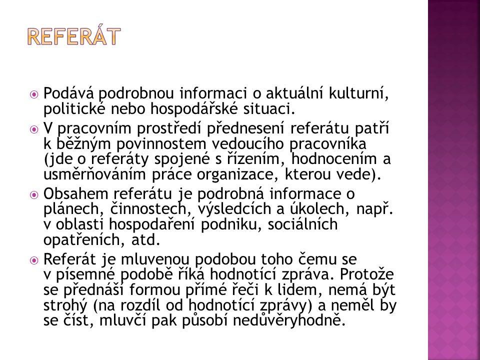 REFERÁT Podává podrobnou informaci o aktuální kulturní, politické nebo hospodářské situaci.