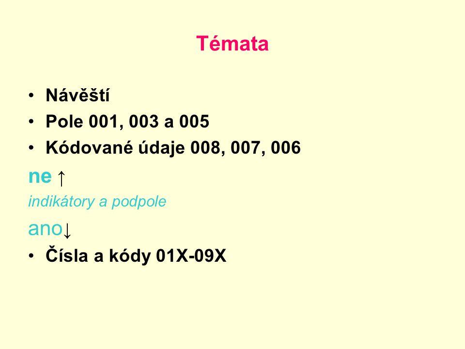 Témata ne ↑ ano↓ Návěští Pole 001, 003 a 005