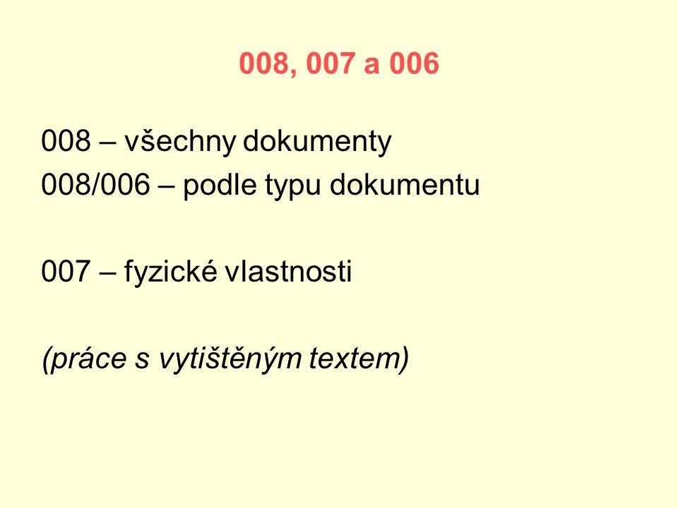 008, 007 a 006 008 – všechny dokumenty. 008/006 – podle typu dokumentu. 007 – fyzické vlastnosti.