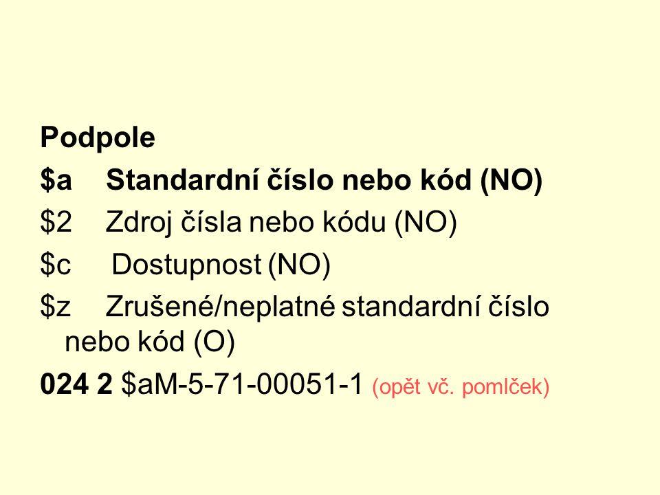 Podpole $a Standardní číslo nebo kód (NO) $2 Zdroj čísla nebo kódu (NO) $c Dostupnost (NO)