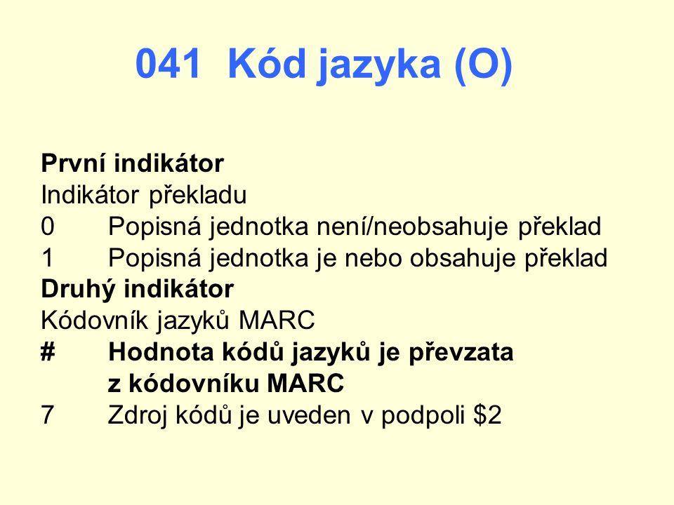 041 Kód jazyka (O) První indikátor Indikátor překladu
