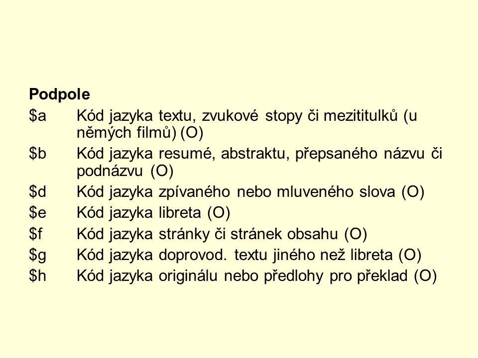 Podpole $a Kód jazyka textu, zvukové stopy či mezititulků (u němých filmů) (O) $b Kód jazyka resumé, abstraktu, přepsaného názvu či podnázvu (O)