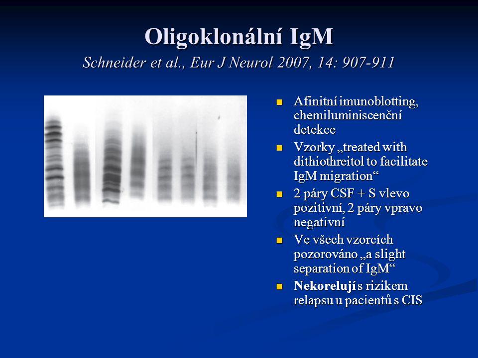 Oligoklonální IgM Schneider et al., Eur J Neurol 2007, 14: 907-911
