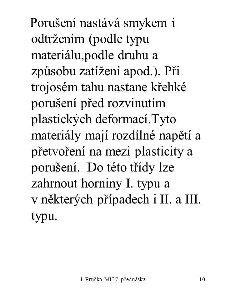 Porušení nastává smykem i odtržením (podle typu materiálu,podle druhu a způsobu zatížení apod.). Při trojosém tahu nastane křehké porušení před rozvinutím plastických deformací.Tyto materiály mají rozdílné napětí a přetvoření na mezi plasticity a porušení. Do této třídy lze zahrnout horniny I. typu a v některých případech i II. a III. typu.