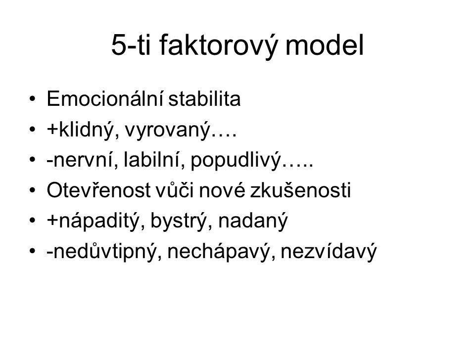 5-ti faktorový model Emocionální stabilita +klidný, vyrovaný….