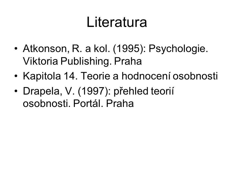 Literatura Atkonson, R. a kol. (1995): Psychologie. Viktoria Publishing. Praha. Kapitola 14. Teorie a hodnocení osobnosti.