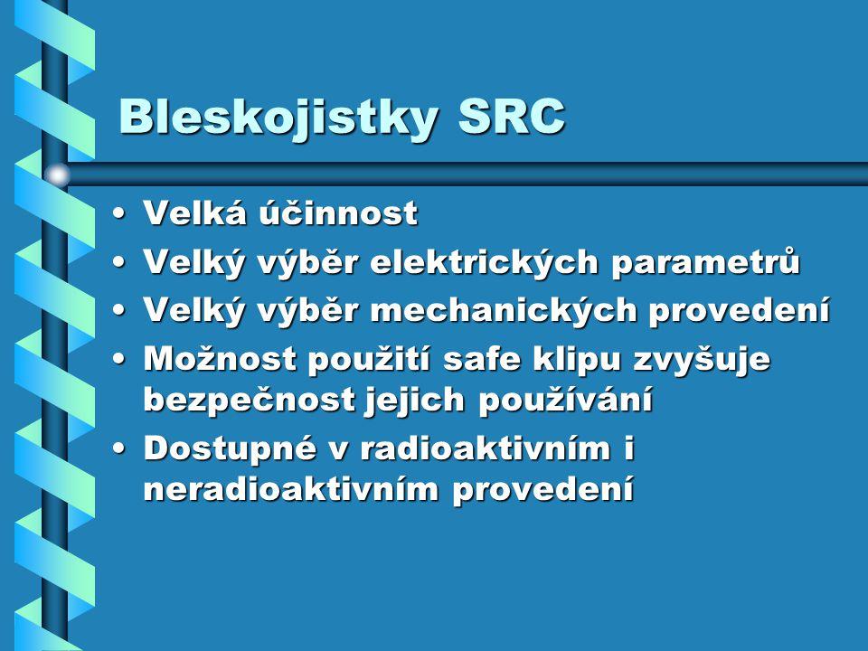 Bleskojistky SRC Velká účinnost Velký výběr elektrických parametrů