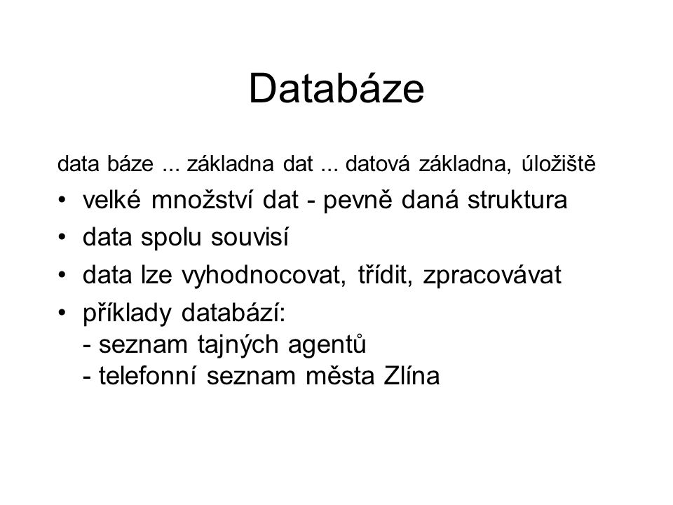 Databáze velké množství dat - pevně daná struktura data spolu souvisí