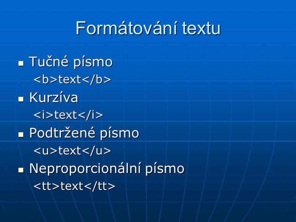 Formátování textu Tučné písmo Kurzíva Podtržené písmo