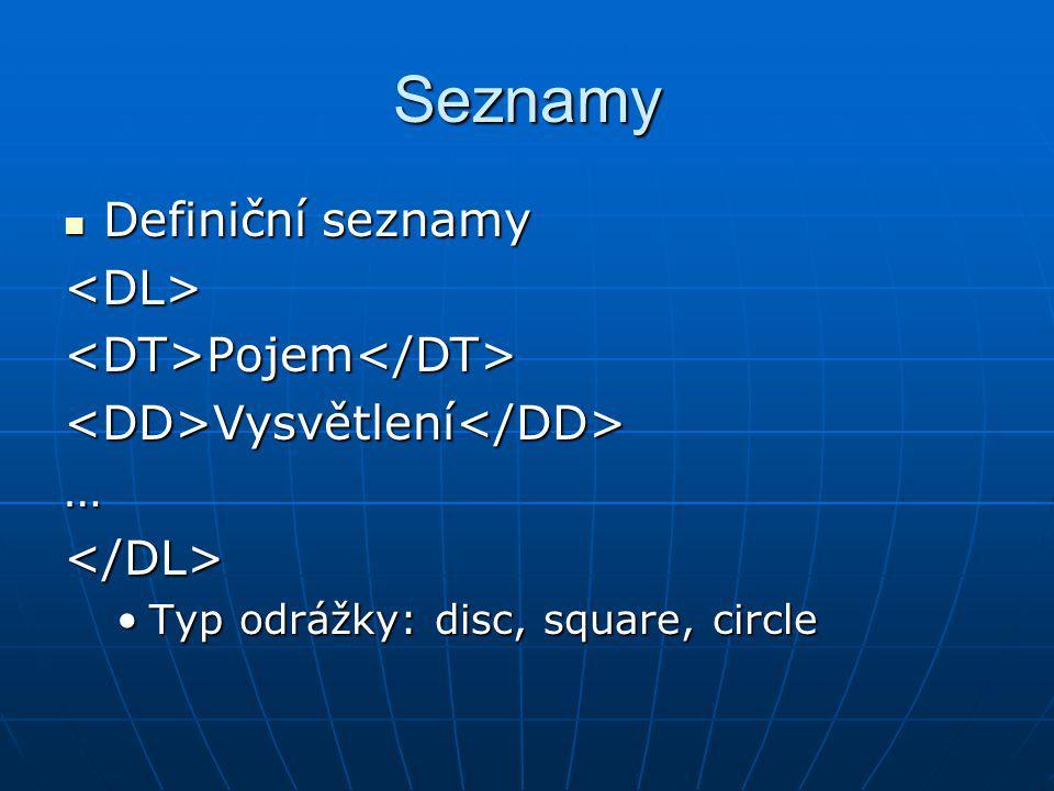 Seznamy Definiční seznamy <DL> <DT>Pojem</DT>