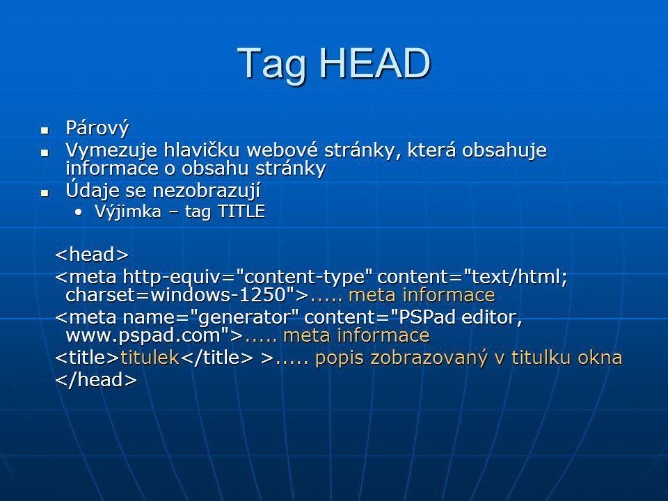 Tag HEAD Párový. Vymezuje hlavičku webové stránky, která obsahuje informace o obsahu stránky. Údaje se nezobrazují.