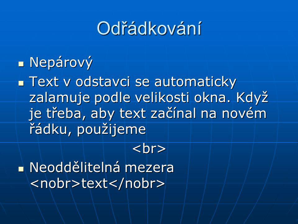Odřádkování Nepárový. Text v odstavci se automaticky zalamuje podle velikosti okna. Když je třeba, aby text začínal na novém řádku, použijeme.