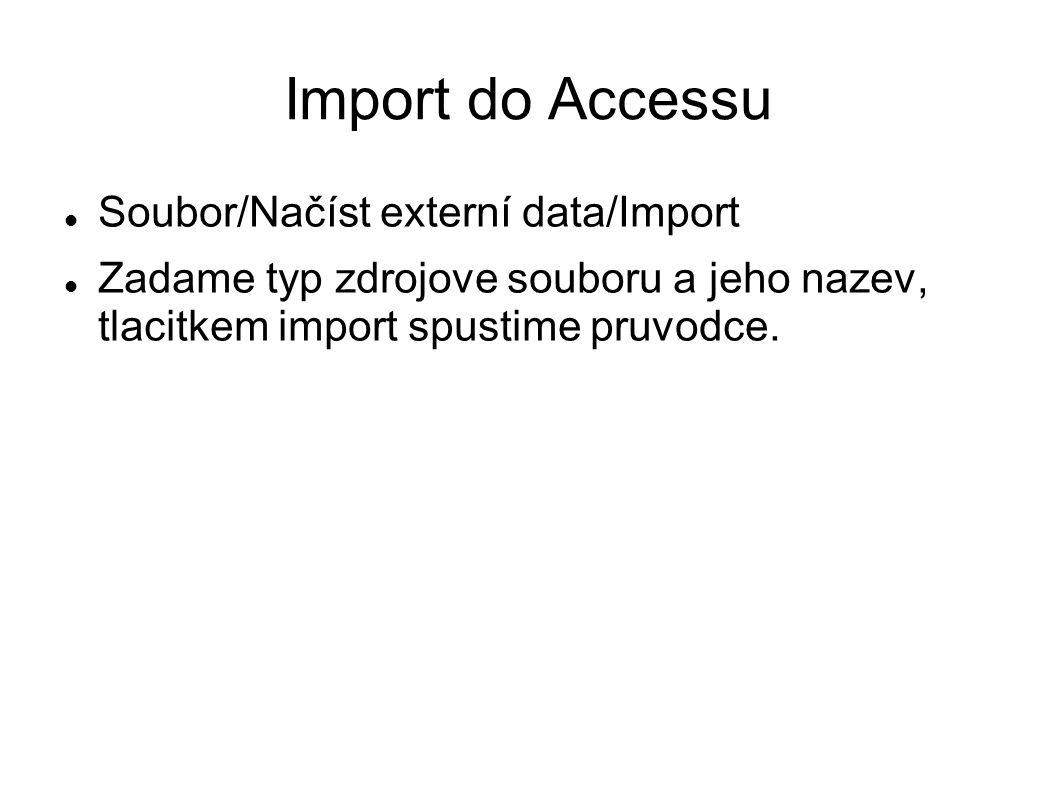 Import do Accessu Soubor/Načíst externí data/Import