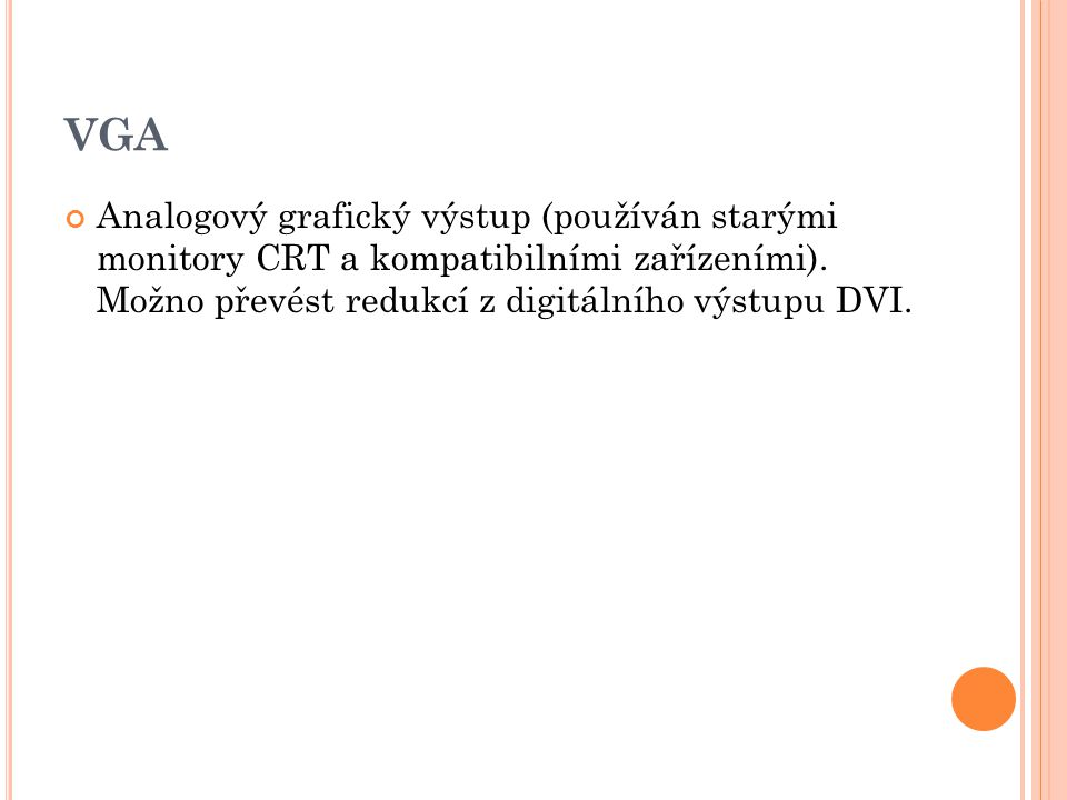VGA Analogový grafický výstup (používán starými monitory CRT a kompatibilními zařízeními).
