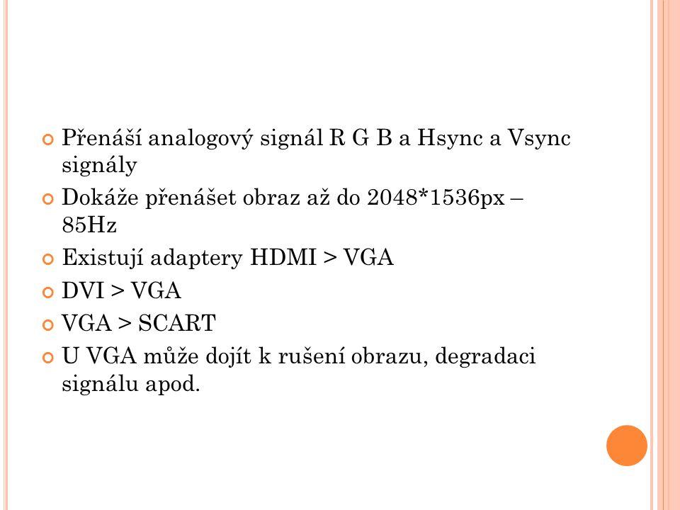 Přenáší analogový signál R G B a Hsync a Vsync signály