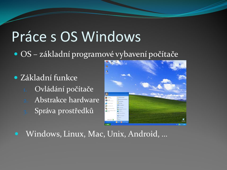 Práce s OS Windows OS – základní programové vybavení počítače