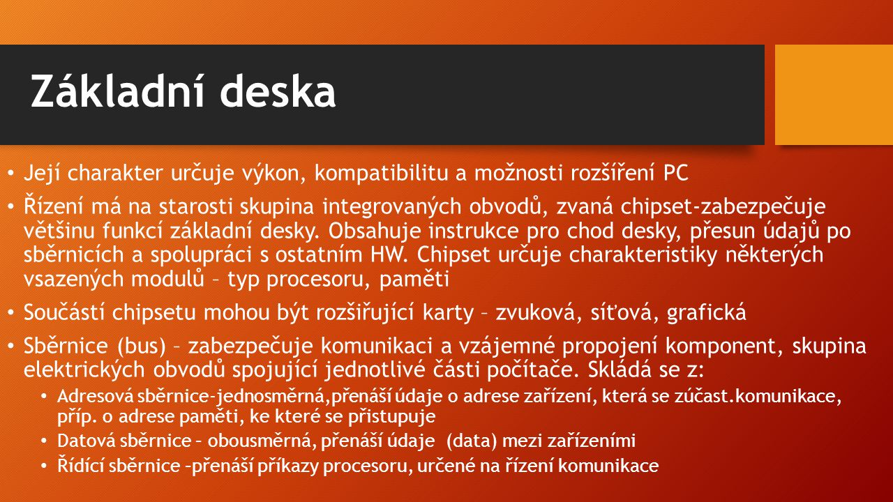 Základní deska Její charakter určuje výkon, kompatibilitu a možnosti rozšíření PC.