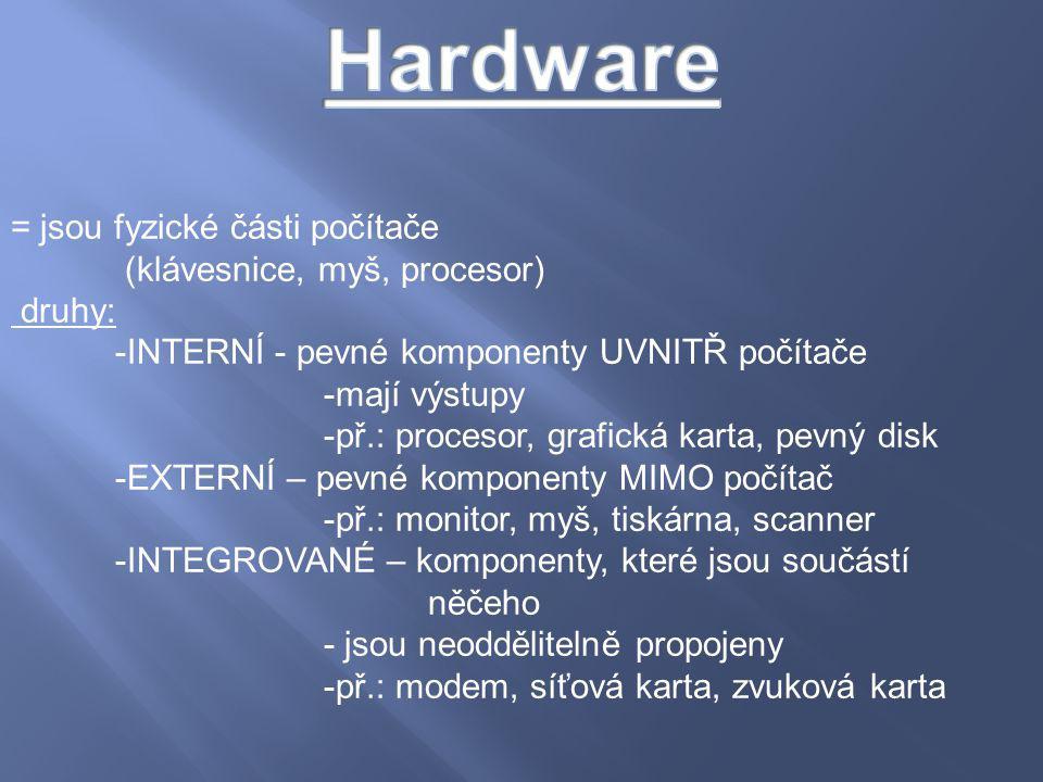 Hardware = jsou fyzické části počítače (klávesnice, myš, procesor)