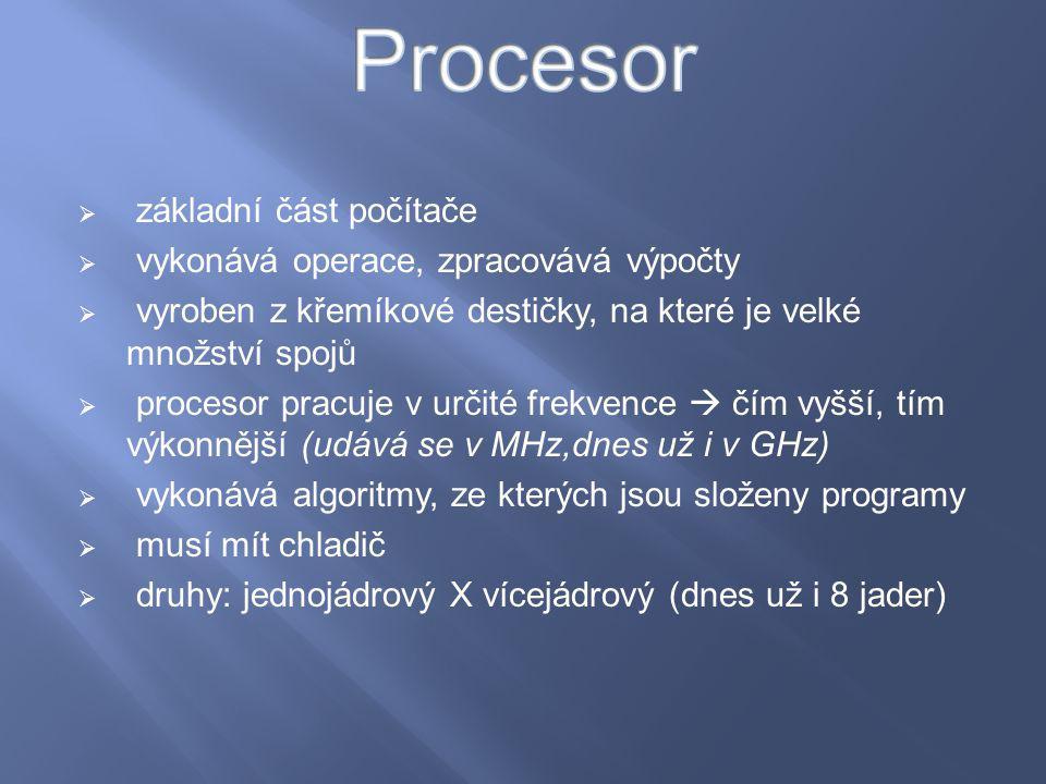 Procesor základní část počítače vykonává operace, zpracovává výpočty