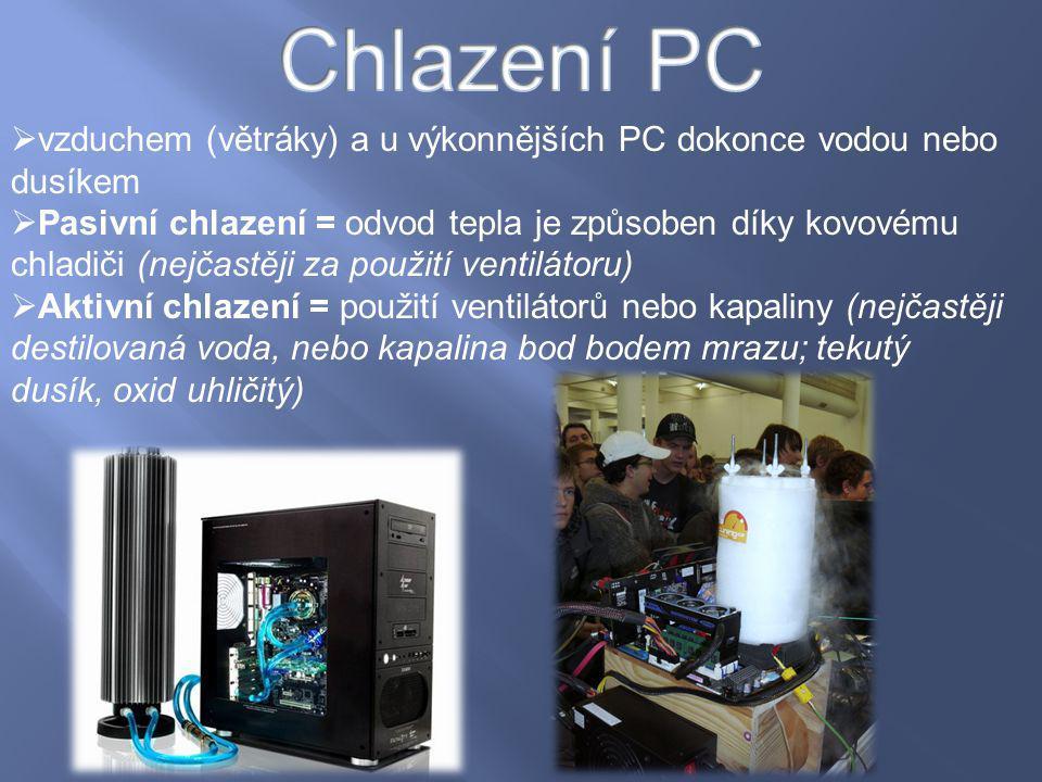 Chlazení PC vzduchem (větráky) a u výkonnějších PC dokonce vodou nebo dusíkem.