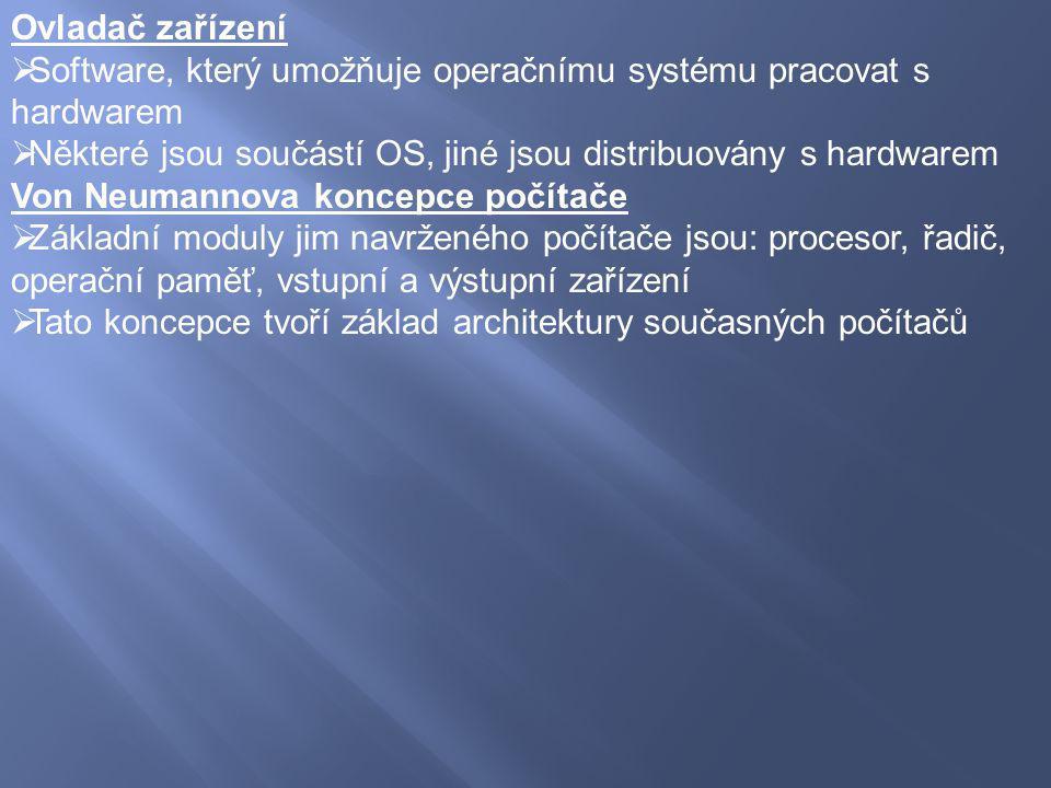Ovladač zařízení Software, který umožňuje operačnímu systému pracovat s hardwarem. Některé jsou součástí OS, jiné jsou distribuovány s hardwarem.