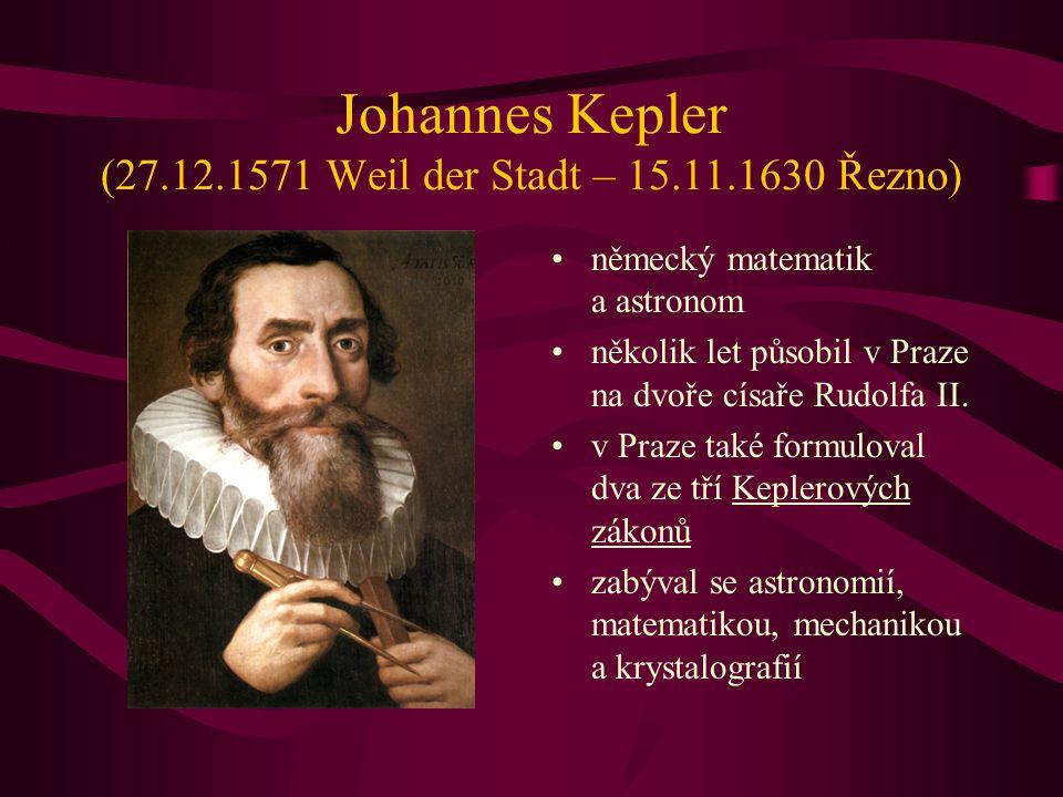 Johannes Kepler (27.12.1571 Weil der Stadt – 15.11.1630 Řezno)