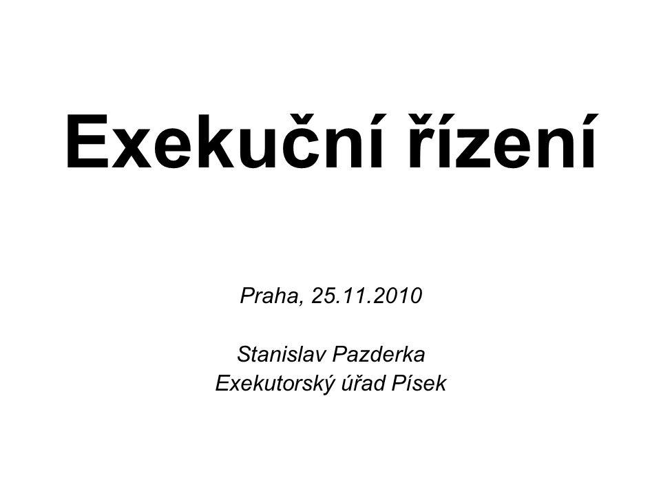 Praha, 25.11.2010 Stanislav Pazderka Exekutorský úřad Písek