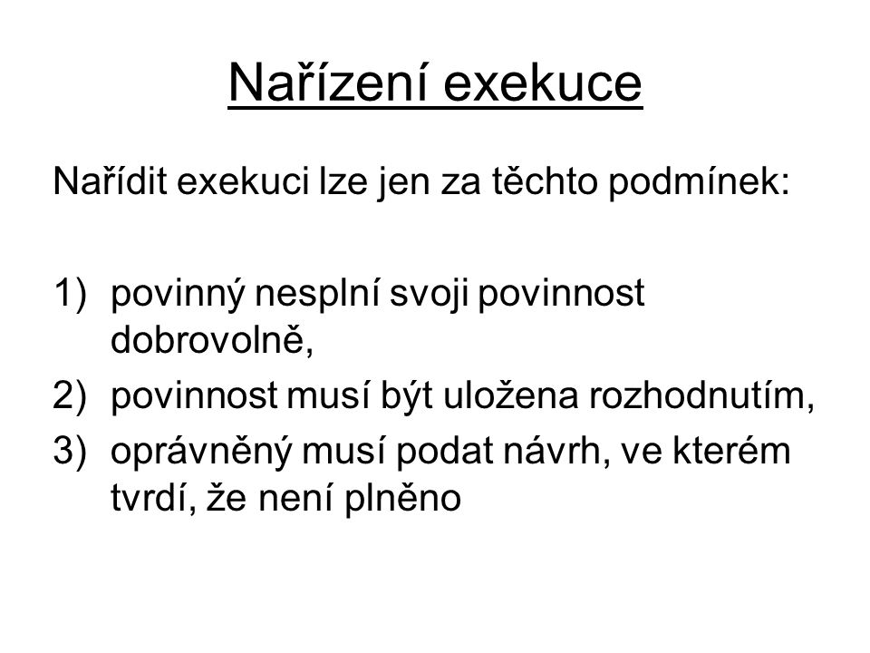 Nařízení exekuce Nařídit exekuci lze jen za těchto podmínek: