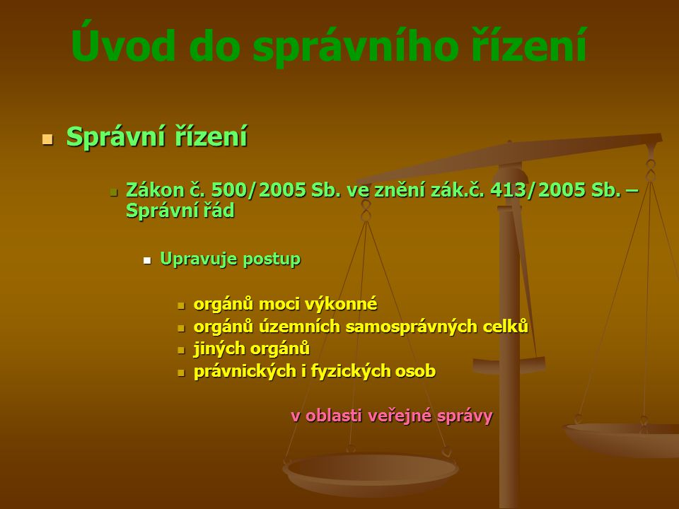 Správní řízení Zákon č. 500/2005 Sb. ve znění zák.č. 413/2005 Sb. – Správní řád. Upravuje postup. orgánů moci výkonné.