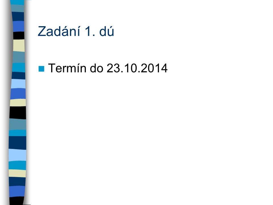Zadání 1. dú Termín do 23.10.2014