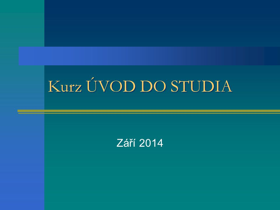 Kurz ÚVOD DO STUDIA Září 2014
