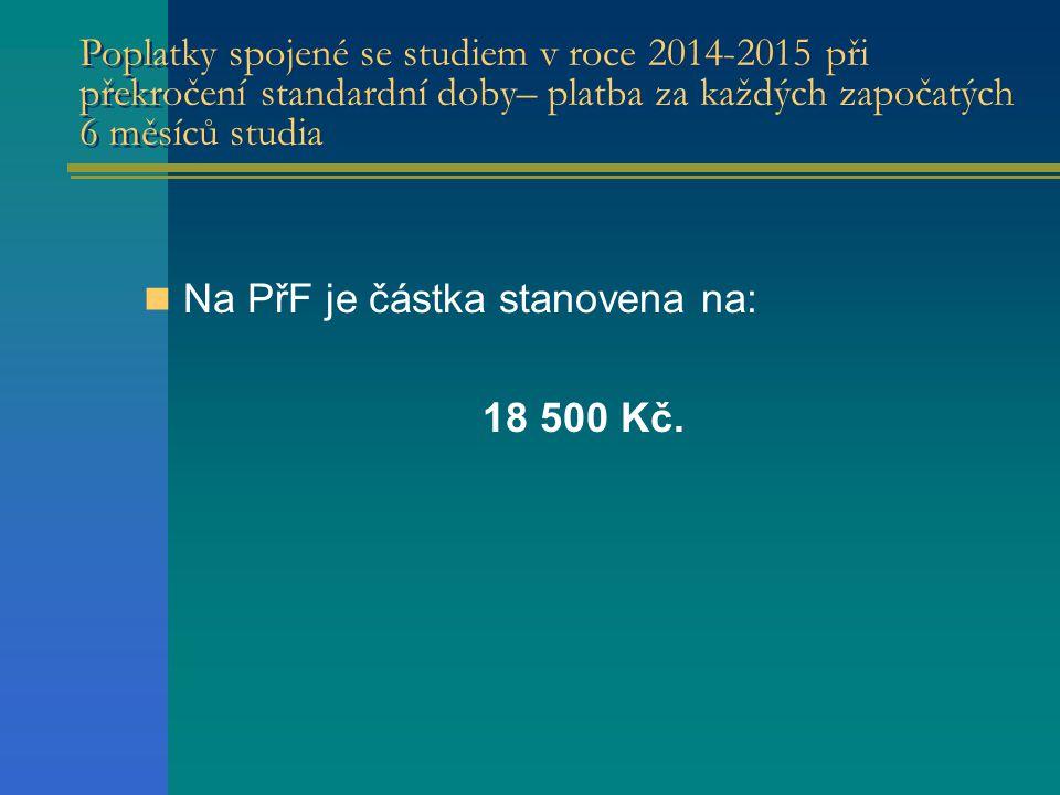 Poplatky spojené se studiem v roce 2014-2015 při překročení standardní doby– platba za každých započatých 6 měsíců studia