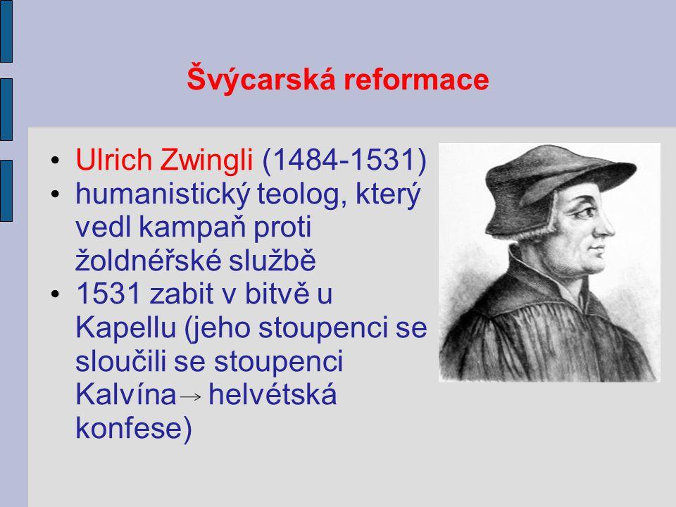 Švýcarská reformace Ulrich Zwingli (1484-1531) humanistický teolog, který vedl kampaň proti žoldnéřské službě.