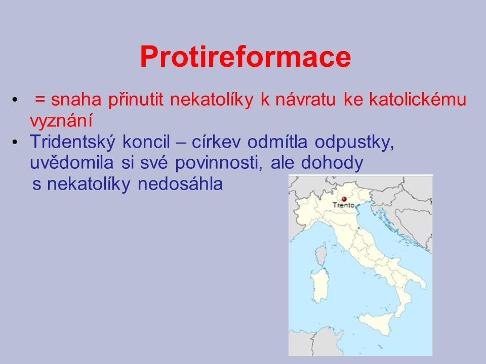 Protireformace = snaha přinutit nekatolíky k návratu ke katolickému vyznání.