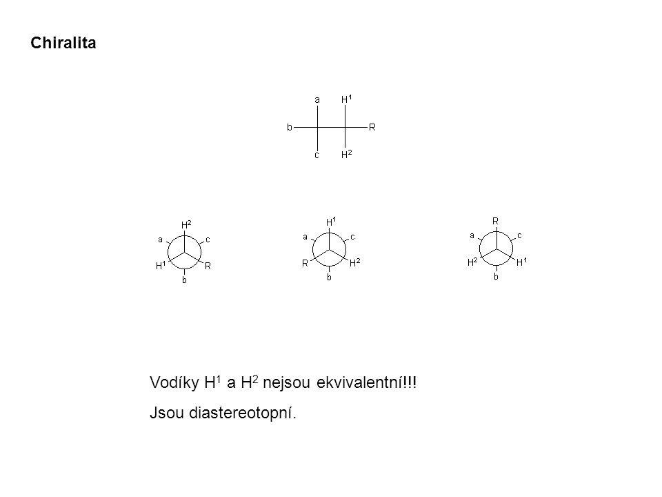 Chiralita Vodíky H1 a H2 nejsou ekvivalentní!!! Jsou diastereotopní.