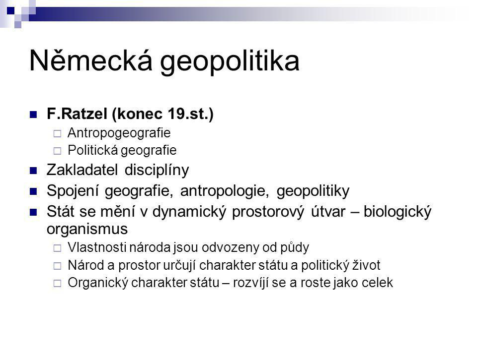 Německá geopolitika F.Ratzel (konec 19.st.) Zakladatel disciplíny