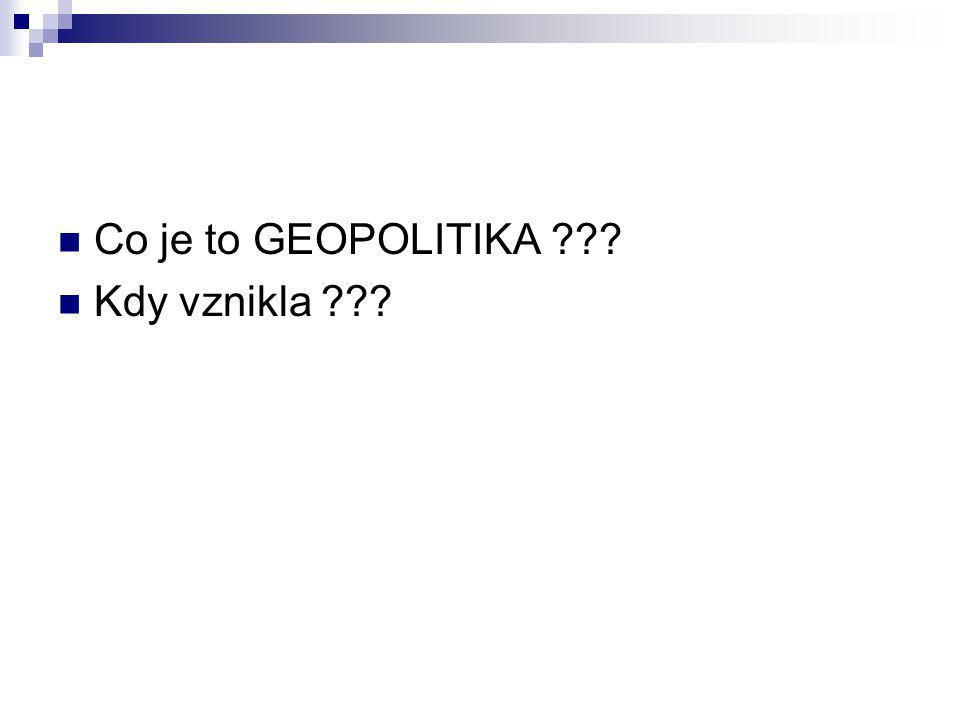 Co je to GEOPOLITIKA Kdy vznikla