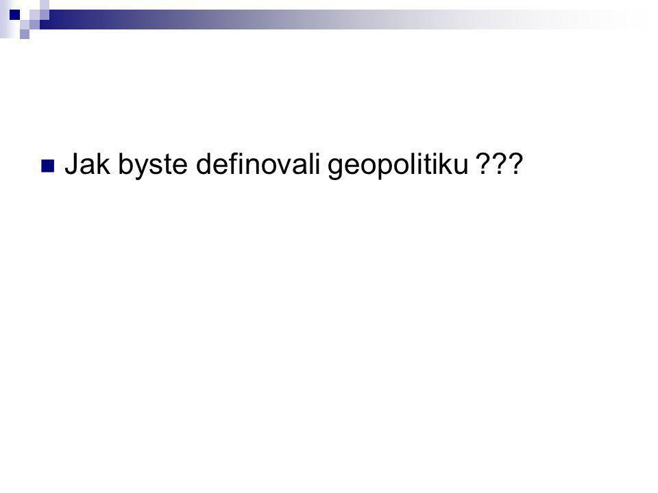 Jak byste definovali geopolitiku