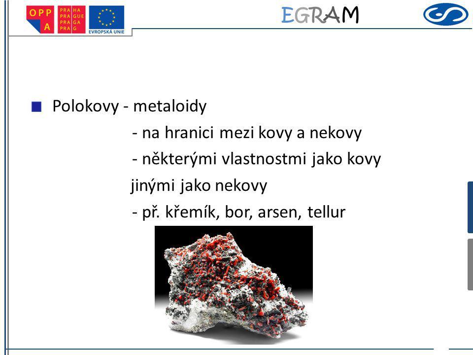 Polokovy - metaloidy - na hranici mezi kovy a nekovy. - některými vlastnostmi jako kovy. jinými jako nekovy.