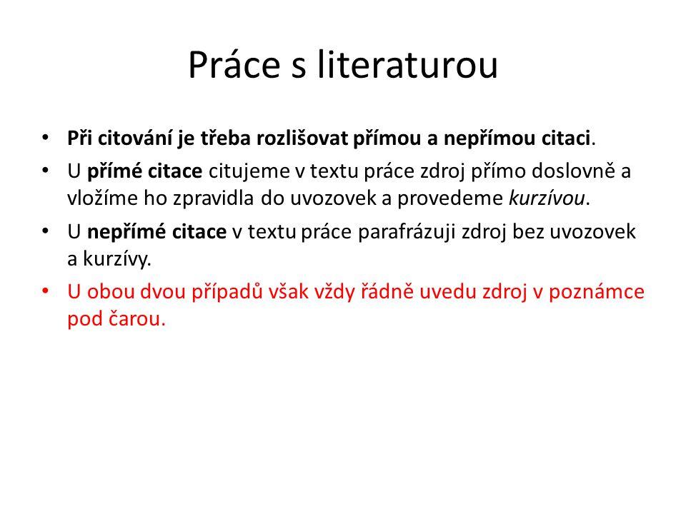 Práce s literaturou Při citování je třeba rozlišovat přímou a nepřímou citaci.