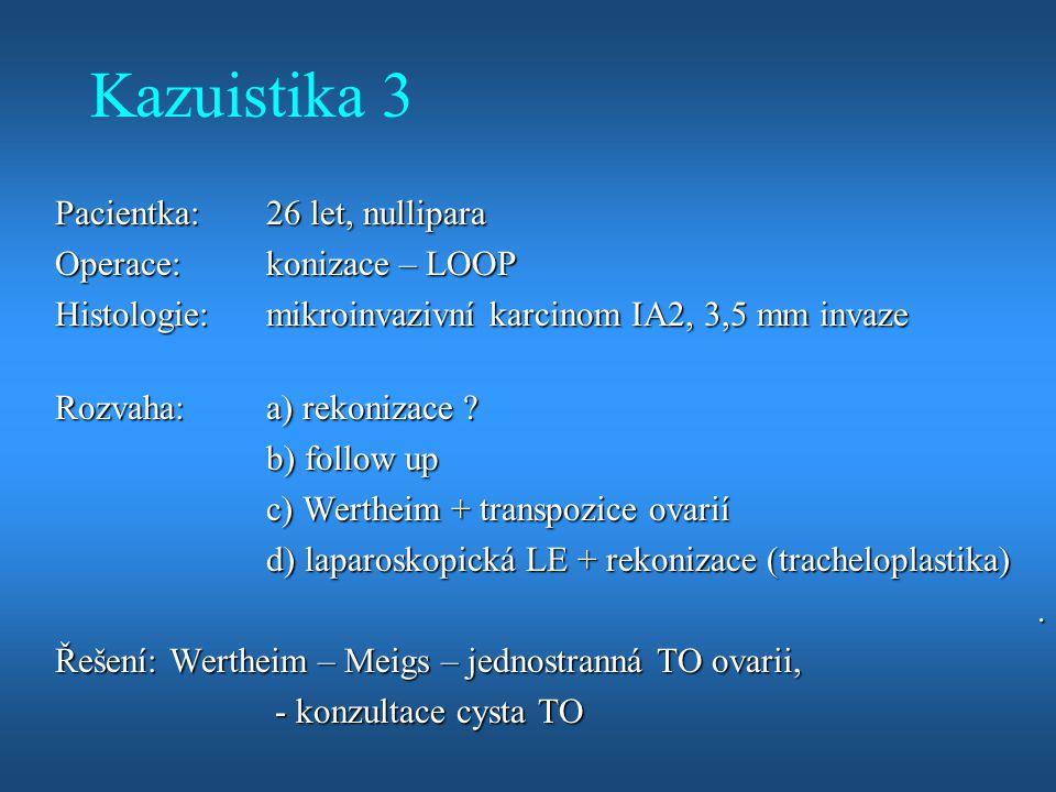 Kazuistika 3 Pacientka: 26 let, nullipara Operace: konizace – LOOP