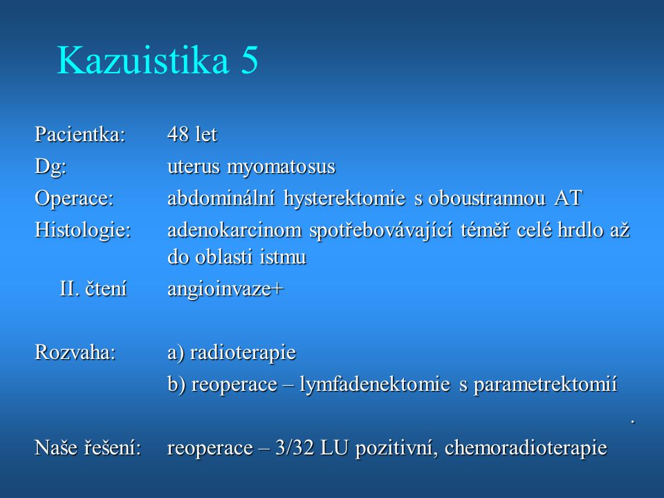 Kazuistika 5 Pacientka: 48 let Dg: uterus myomatosus