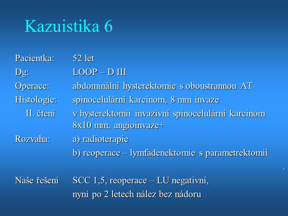 Kazuistika 6 Pacientka: 52 let Dg: LOOP – D III