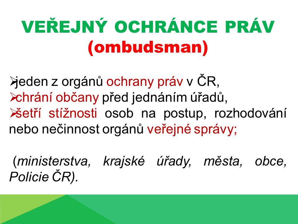 VEŘEJNÝ OCHRÁNCE PRÁV (ombudsman) jeden z orgánů ochrany práv v ČR,